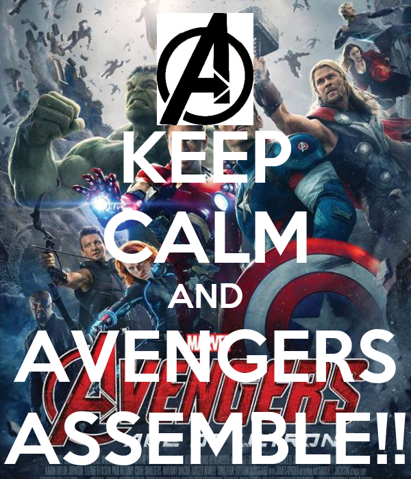 KEEP CALM AND AVENGERS ASSEMBLE!!
