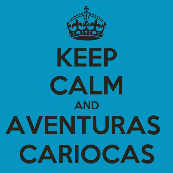 KEEP CALM AND AVENTURAS  CARIOCAS