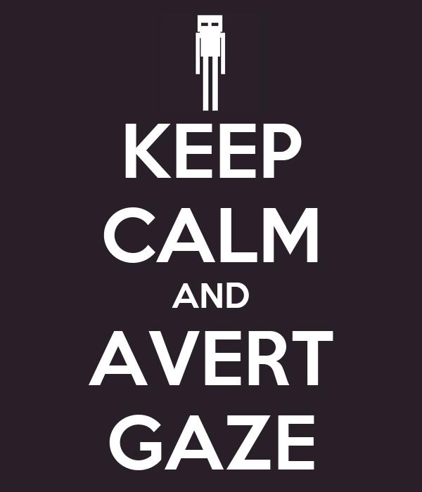 KEEP CALM AND AVERT GAZE