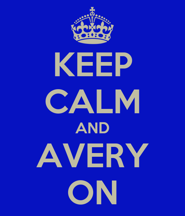 KEEP CALM AND AVERY ON