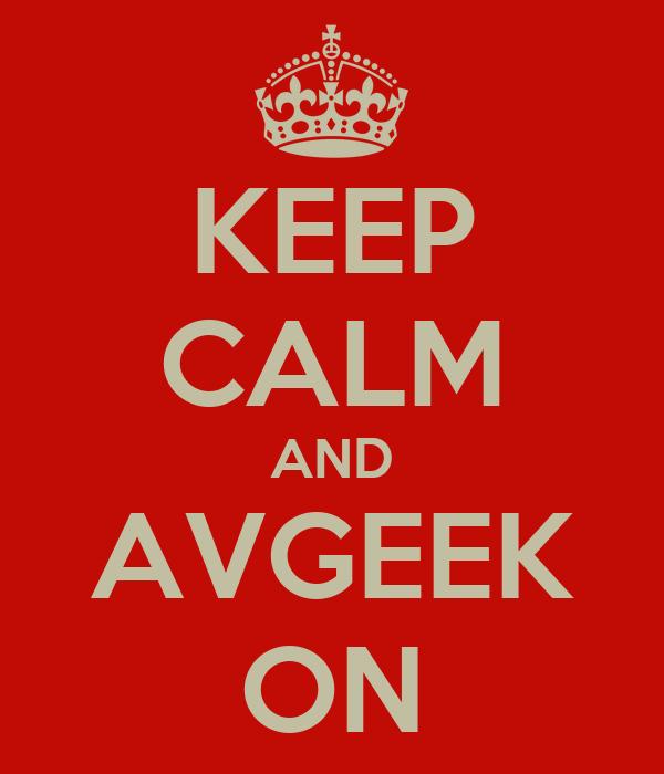 KEEP CALM AND AVGEEK ON