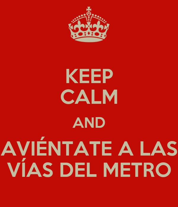 KEEP CALM AND AVIÉNTATE A LAS VÍAS DEL METRO