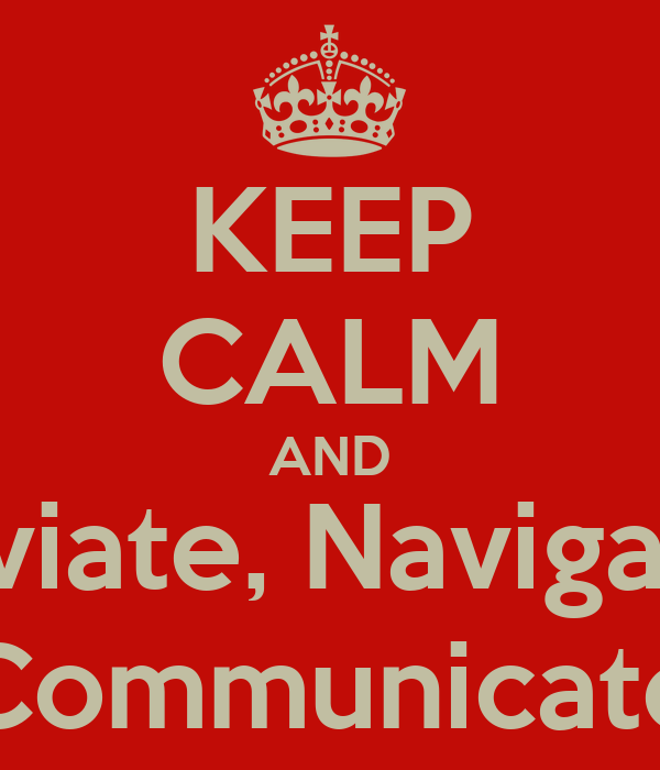 KEEP CALM AND Aviate, Navigate Communicate
