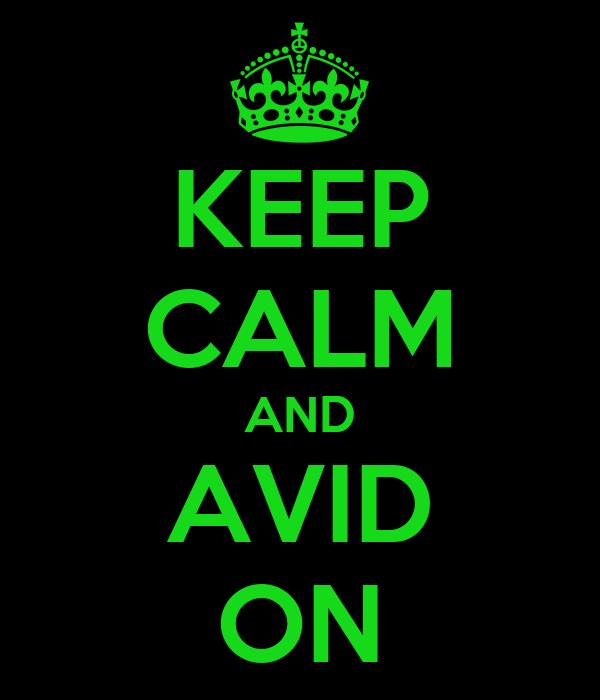 KEEP CALM AND AVID ON