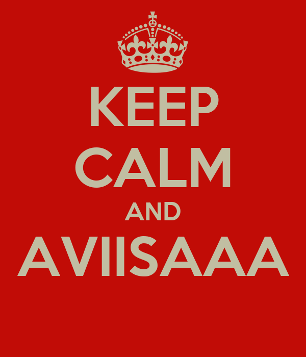 KEEP CALM AND AVIISAAA
