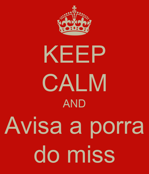 KEEP CALM AND Avisa a porra do miss