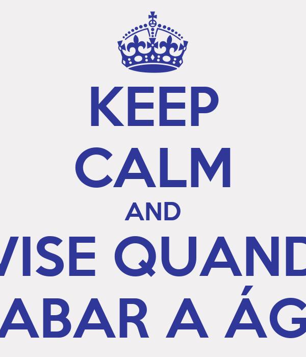 KEEP CALM AND AVISE QUANDO ACABAR A ÁGUA