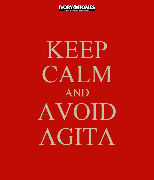 KEEP CALM AND AVOID AGITA