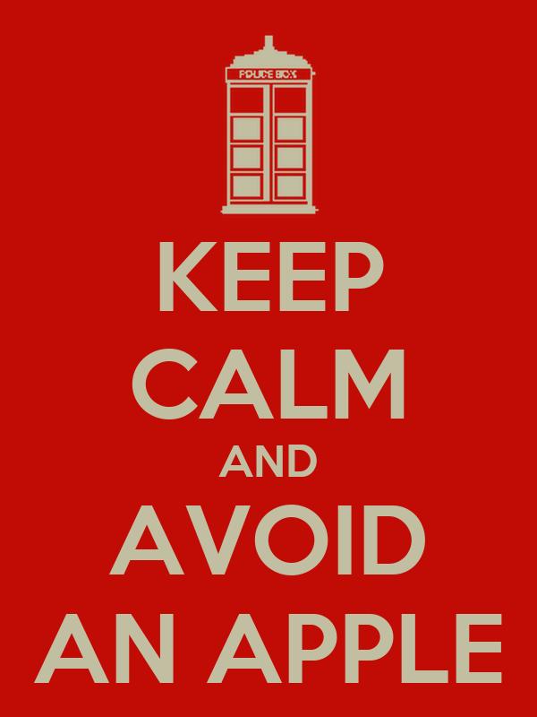 KEEP CALM AND AVOID AN APPLE