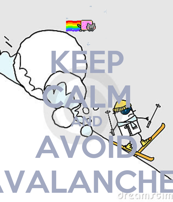 KEEP CALM AND AVOID AVALANCHES