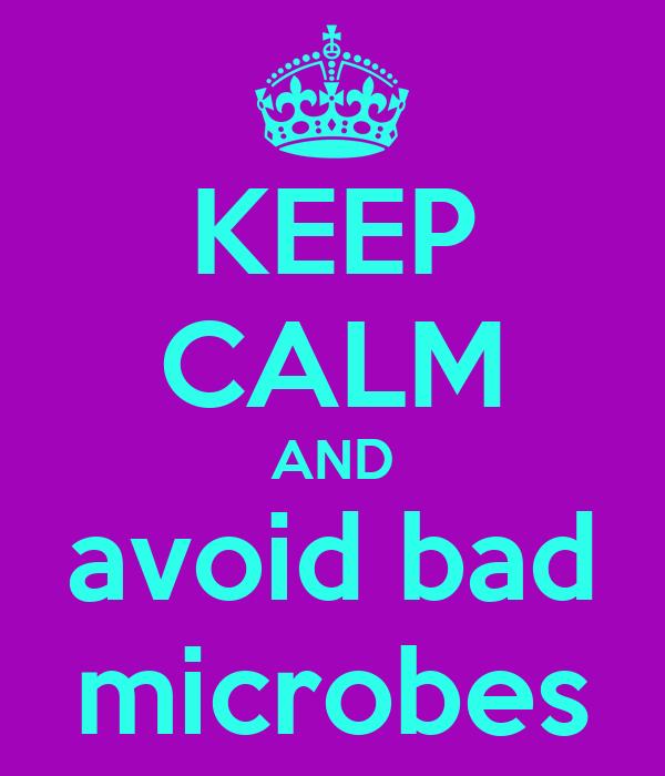KEEP CALM AND avoid bad microbes