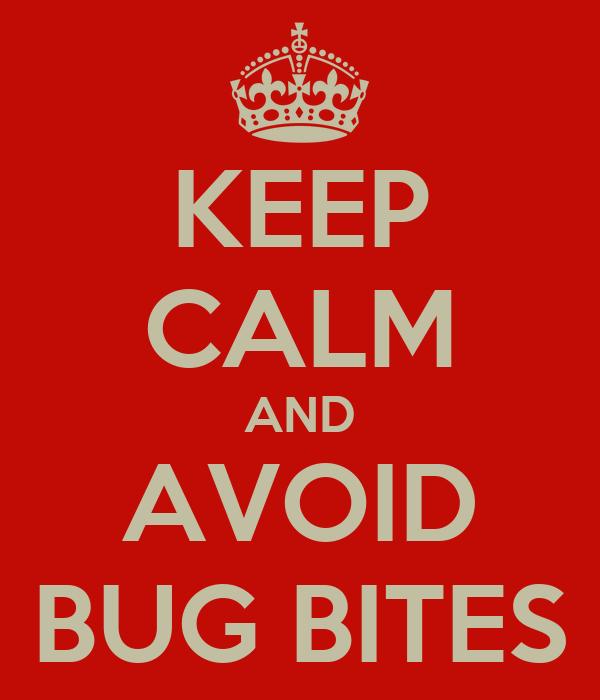 KEEP CALM AND AVOID BUG BITES