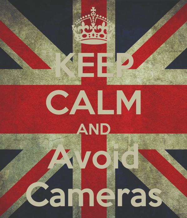 KEEP CALM AND Avoid Cameras