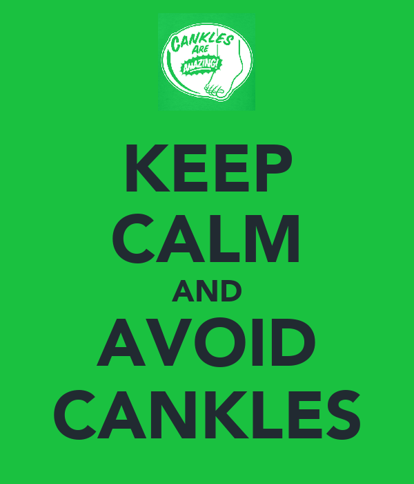 KEEP CALM AND AVOID CANKLES