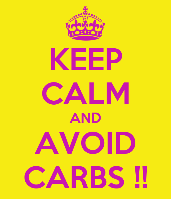 KEEP CALM AND AVOID CARBS !!