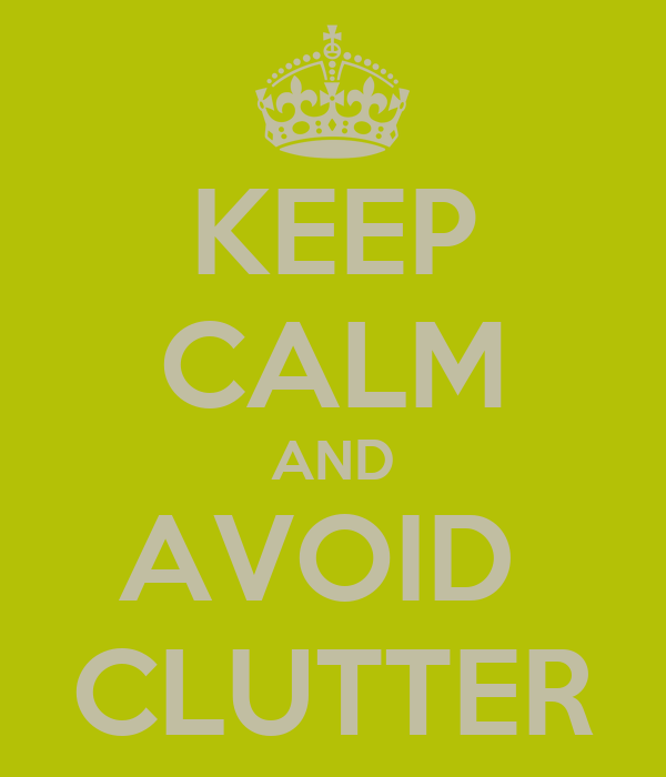KEEP CALM AND AVOID  CLUTTER