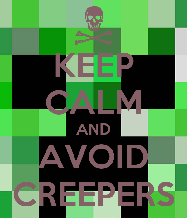 KEEP CALM AND AVOID CREEPERS