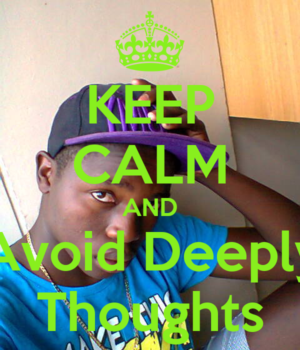 KEEP CALM AND Avoid Deeply Thoughts