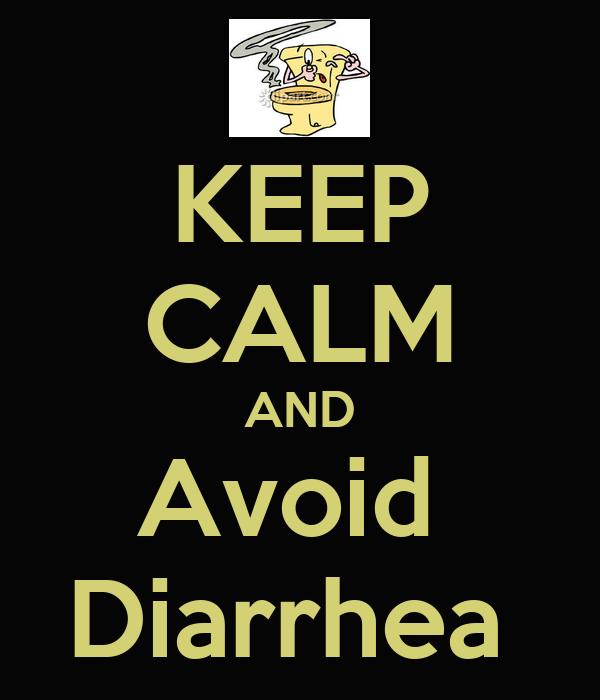KEEP CALM AND Avoid  Diarrhea