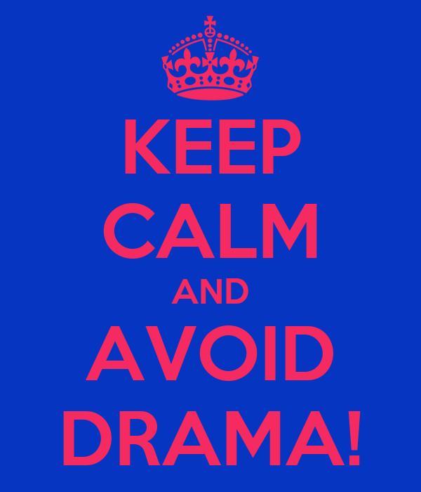 KEEP CALM AND AVOID DRAMA!
