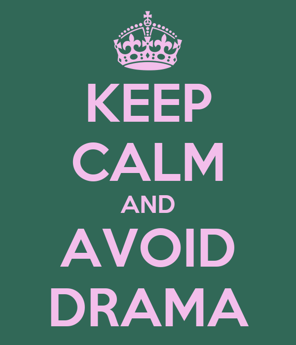 KEEP CALM AND AVOID DRAMA