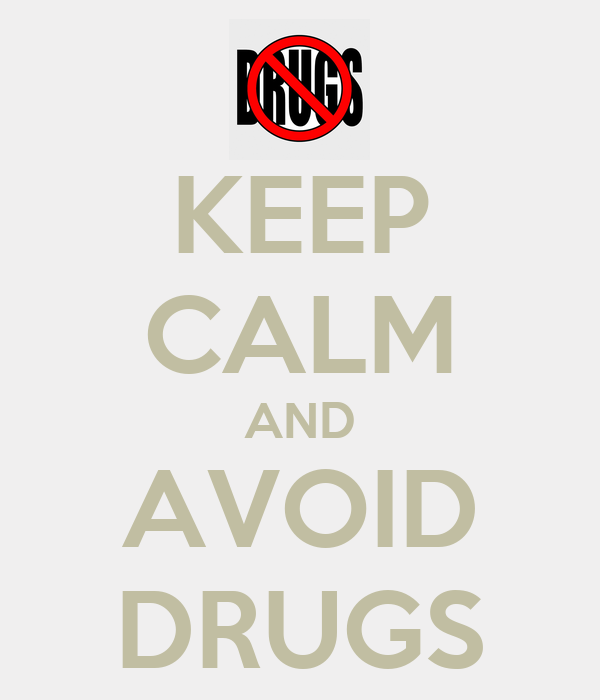 KEEP CALM AND AVOID DRUGS