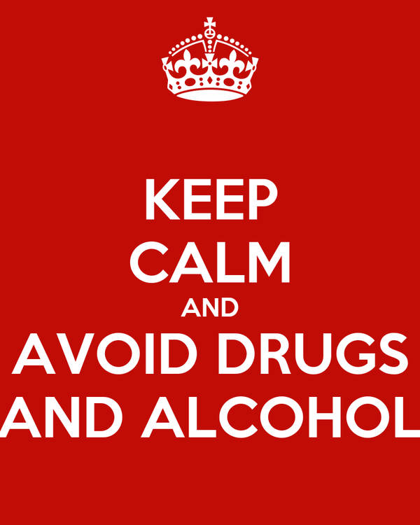 KEEP CALM AND AVOID DRUGS AND ALCOHOL