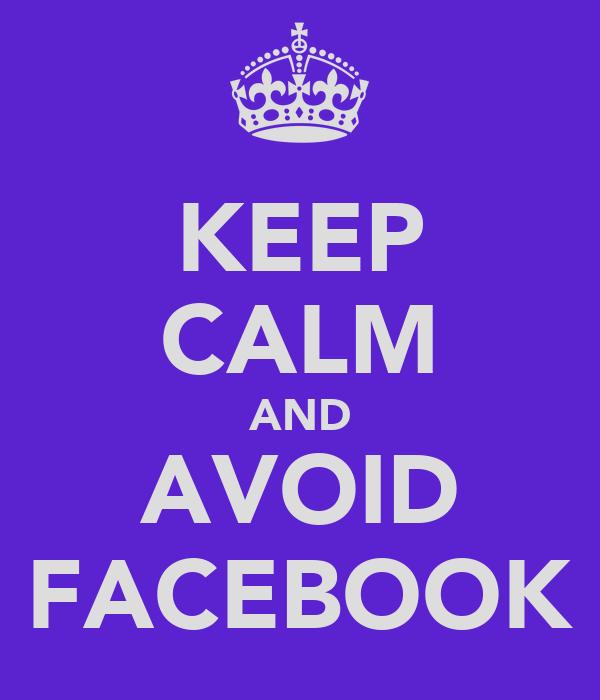 KEEP CALM AND AVOID FACEBOOK