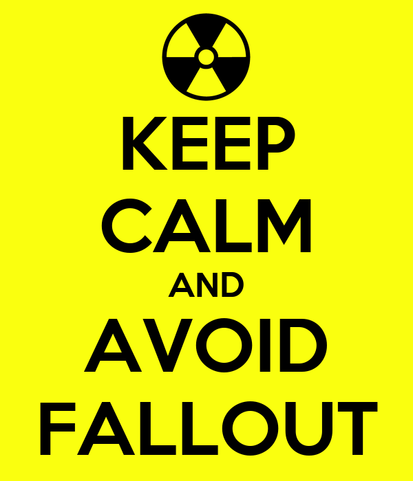 KEEP CALM AND AVOID FALLOUT