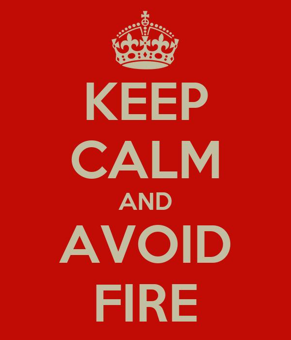 KEEP CALM AND AVOID FIRE