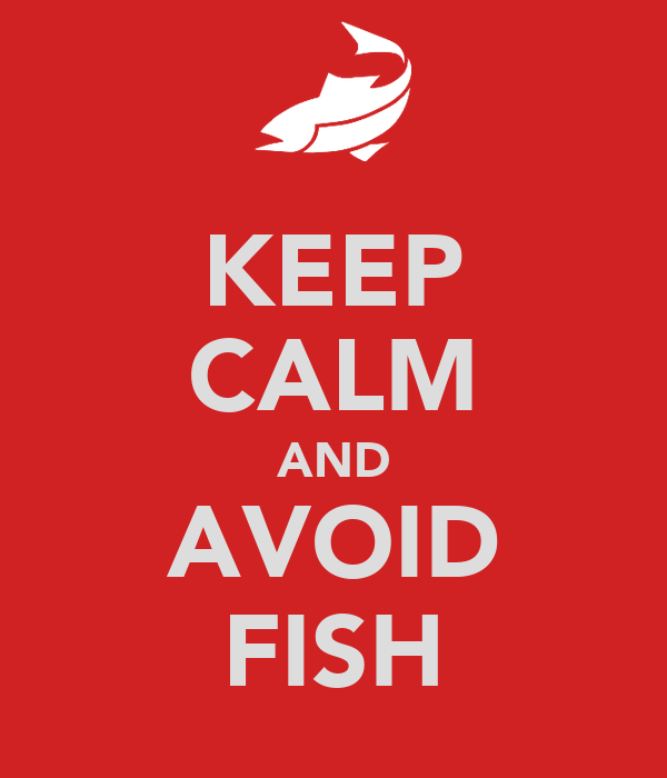 KEEP CALM AND AVOID FISH