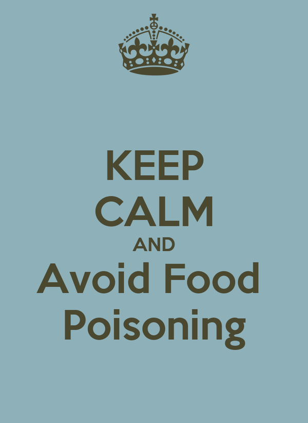 KEEP CALM AND Avoid Food  Poisoning