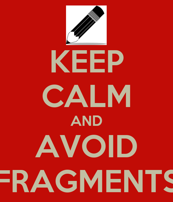 KEEP CALM AND AVOID FRAGMENTS