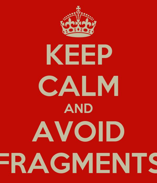 KEEP CALM AND AVOID FRAGMENTS