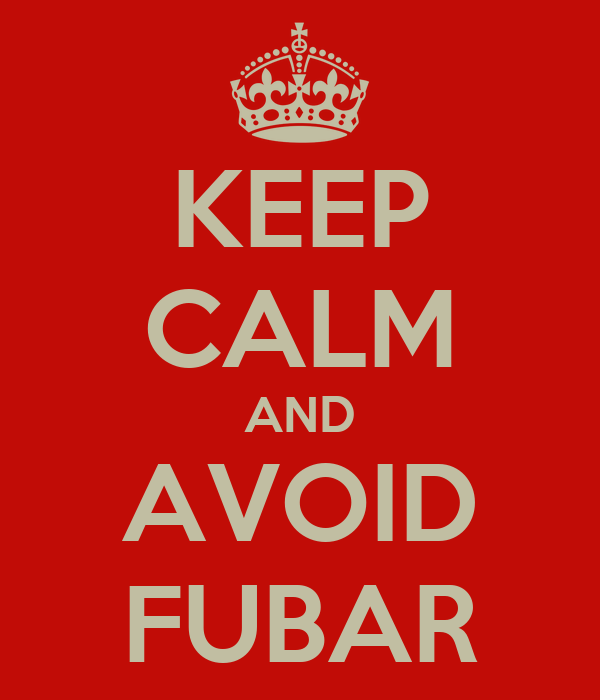 KEEP CALM AND AVOID FUBAR