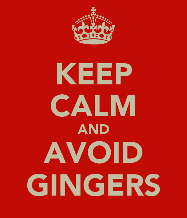 KEEP CALM AND AVOID GINGERS
