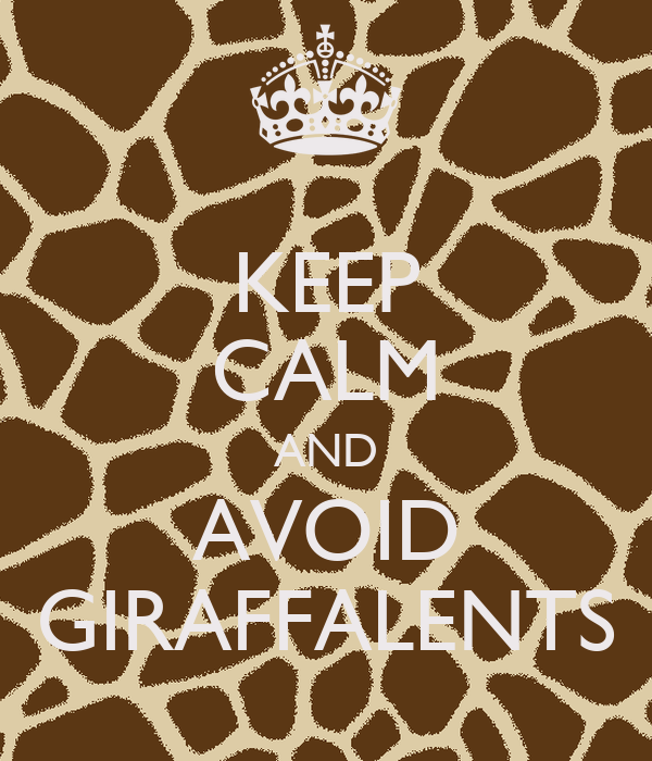 KEEP CALM AND AVOID GIRAFFALENTS