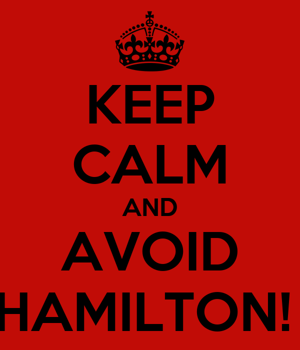 KEEP CALM AND AVOID HAMILTON!