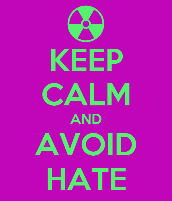 KEEP CALM AND AVOID HATE