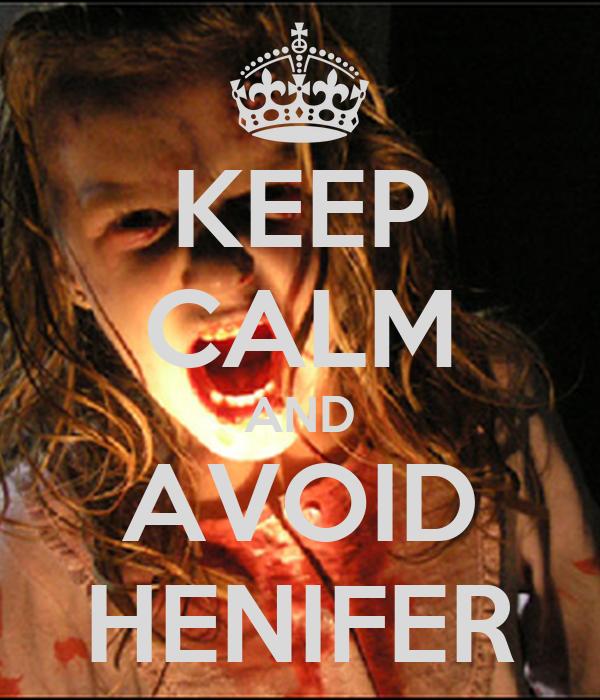 KEEP CALM AND AVOID HENIFER