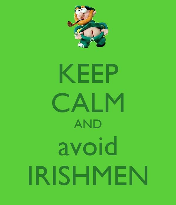 KEEP CALM AND avoid IRISHMEN