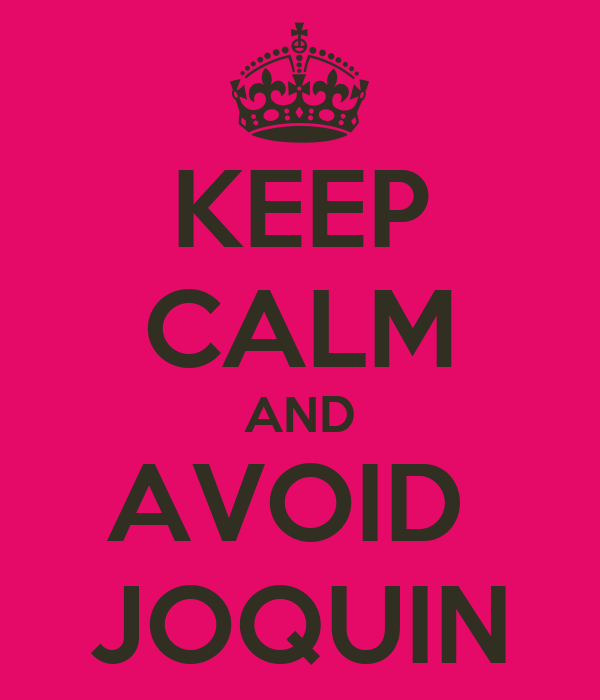 KEEP CALM AND AVOID  JOQUIN