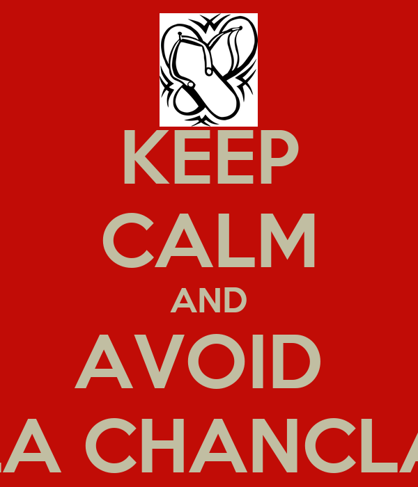 KEEP CALM AND AVOID  LA CHANCLA