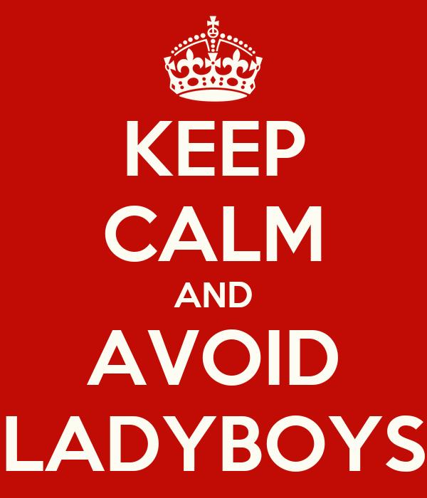 KEEP CALM AND AVOID LADYBOYS