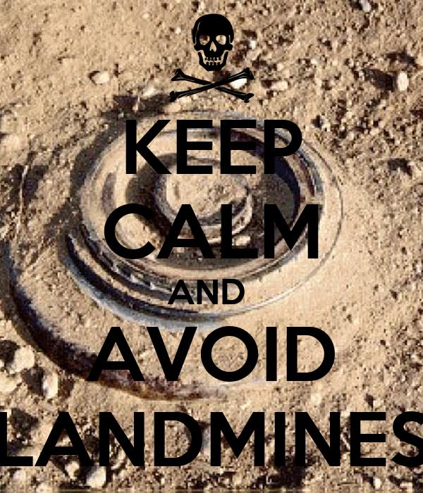 KEEP CALM AND  AVOID LANDMINES