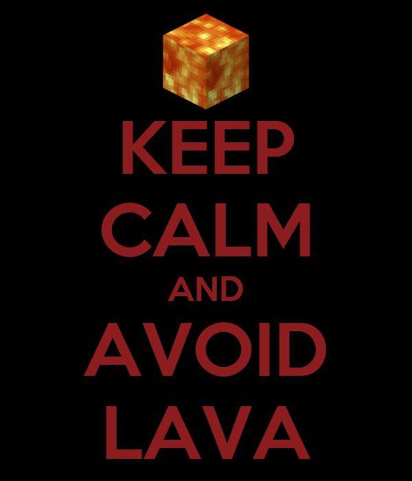 KEEP CALM AND AVOID LAVA