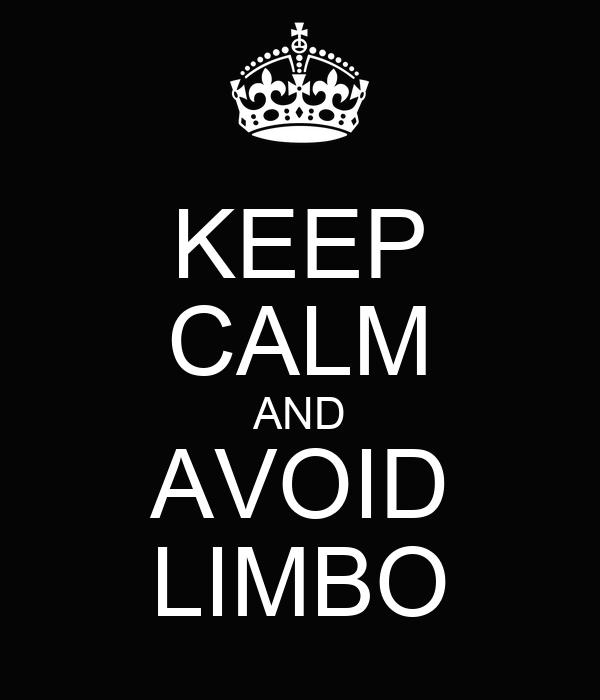 KEEP CALM AND AVOID LIMBO