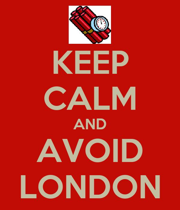 KEEP CALM AND AVOID LONDON