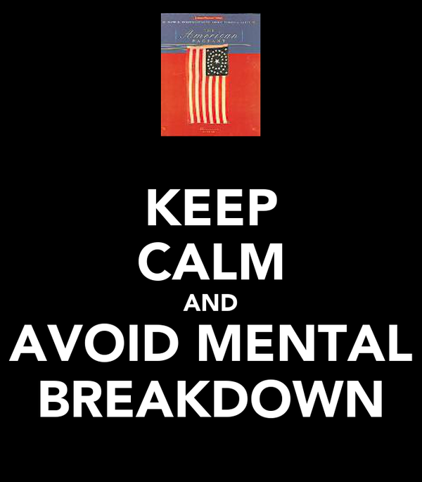 KEEP CALM AND AVOID MENTAL BREAKDOWN