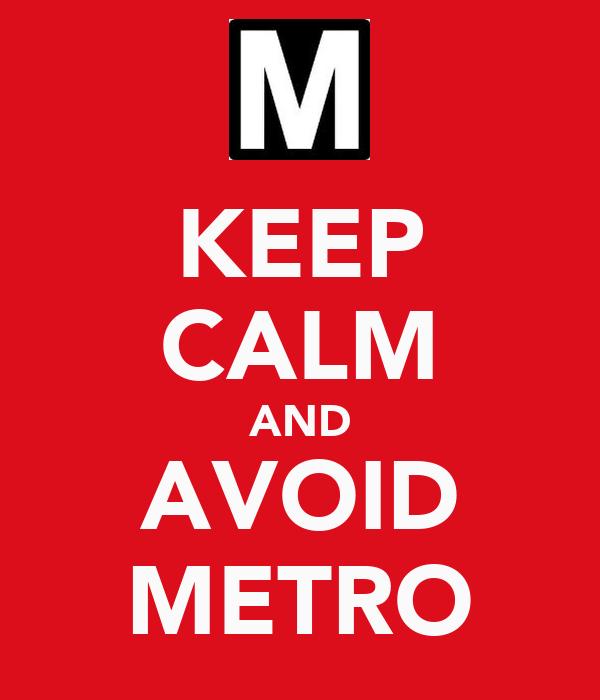 KEEP CALM AND AVOID METRO